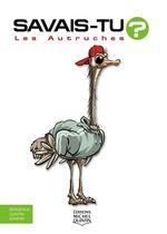 Vente Livre Numérique : SAVAIS-TU ? ; les autruches  - Alain M. Bergeron - Michel Quintin