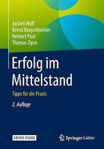 Erfolg im Mittelstand  - Herbert Paul - Bernd Bergschneider - Jochen Wolf - Thomas Zipse
