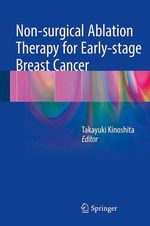 Non-surgical Ablation Therapy for Early-stage Breast Cancer  - Takayuki Kinoshita