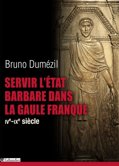 Servir l'Etat barbare dans la Gaule franque ; IVe-IXe siècle
