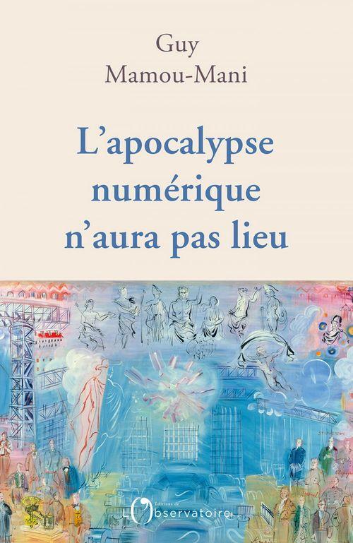L'apocalypse numérique n'aura pas lieu  - Guy Mamou-Mani