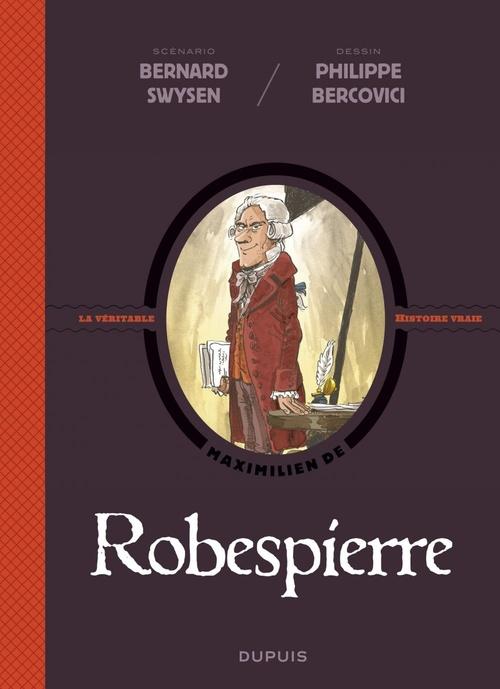 La véritable histoire vraie T.4 ; Robespierre  - Bernard Swysen