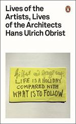 Hans Ulrich Obrist Lives Of The Artists, Lives Of The Architects
