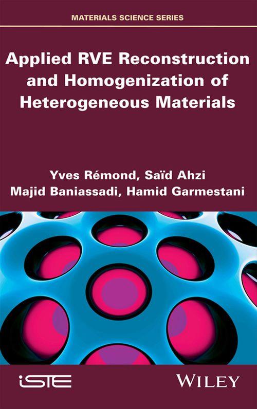 Applied RVE Reconstruction and Homogenization of Heterogeneous Materials