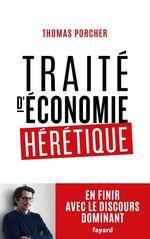 Traité d'économie hérétique  - Thomas Porcher