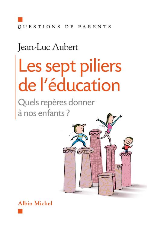 Les sept piliers de l'éducation ; quels repères donner à nos enfants ?
