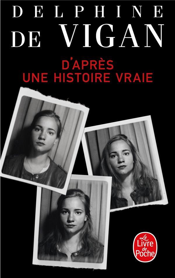 D Apres Une Histoire Vraie Delphine De Vigan Librairie Generale Francaise Poche Librairie Gallimard Paris