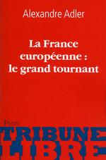 Vente EBooks : La France européenne, le grand tournant  - Alexandre Adler
