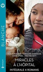 Vente Livre Numérique : Miracles à l'hôpital - Intégrale 4 romans  - Caroline Anderson - Tina Beckett - Annie O'Neil - Alison Roberts