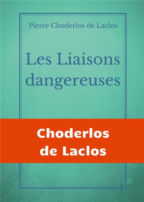 Les liaisons dangereuses ; un roman épistolaire de 175 lettres