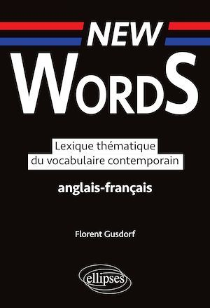 New words ; lexique thématique du vocabulaire contemporain ; anglais-français