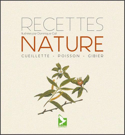 Recettes nature ; spécial terroir ; cueillette, poisson, gibier