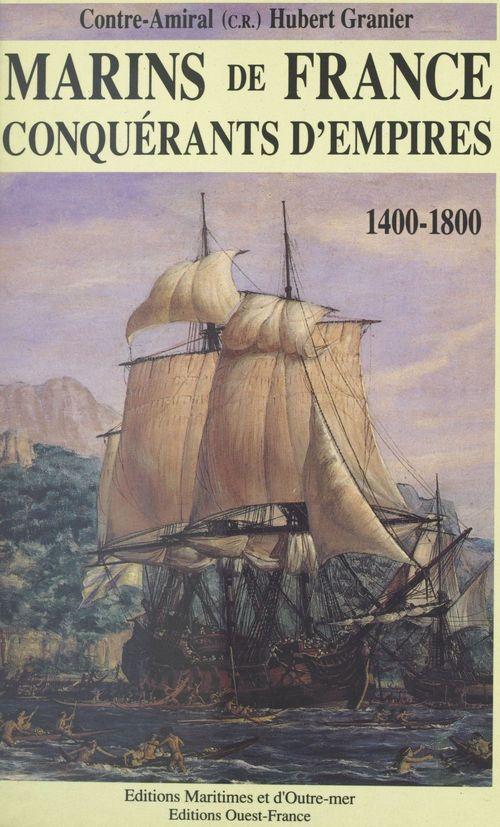 Marins de France, conquérants d'empires (1) : 1400-1800