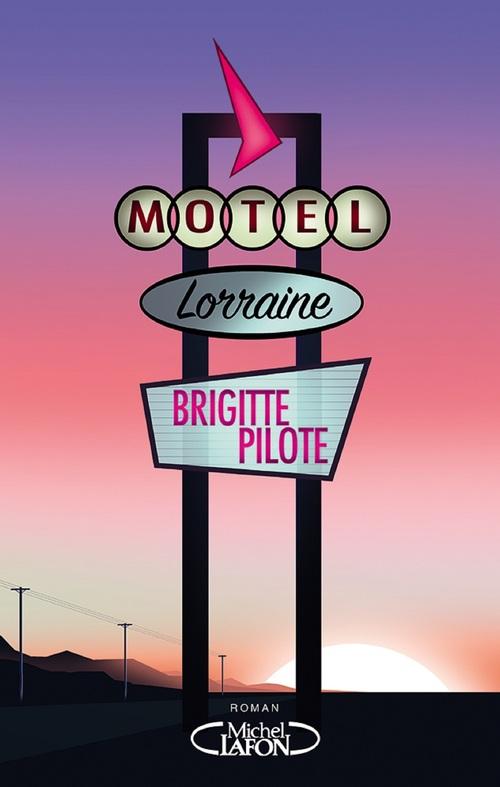 Motel Lorraine  - Brigitte Pilote