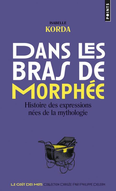 Dans les bras de Morphée ; histoire des expressions nées de la mythologie