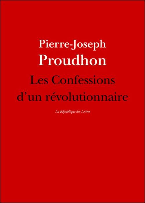 Les Confessions d'un révolutionnaire  - Pierre-Joseph Proudhon