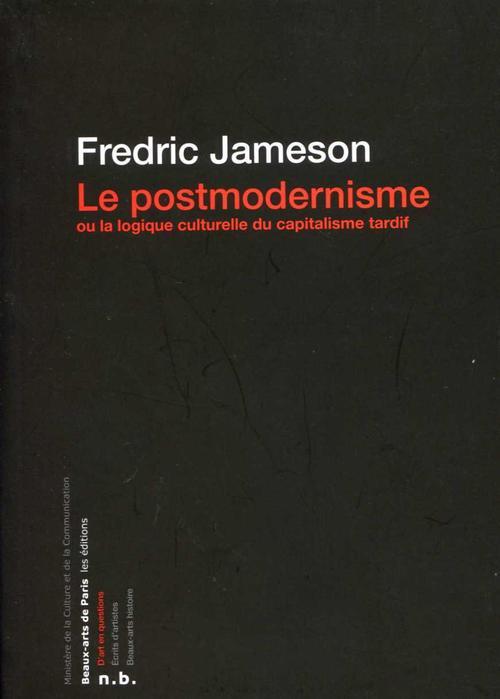 Le postmodernisme ; ou la logique culturelle du capitalisme tardif
