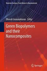 Green Biopolymers and their Nanocomposites  - Dhorali Gnanasekaran