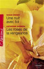 Vente EBooks : Une nuit avec toi - Les roses de la vengeance (Harlequin Passions)  - Susan Crosby - Katherine Garbera