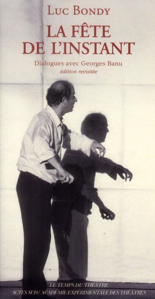 La fête de l'instant ; dialogues avec Georges Banu