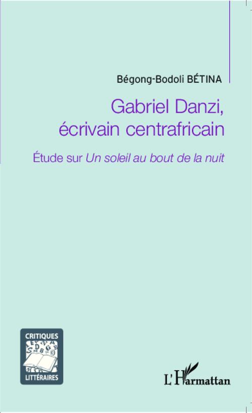 Gabriel Danzi, écrivain centrafricain ; étude sur Un soleil au bout de la nuit