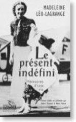 Le présent indéfini - Mémoires d'une vie