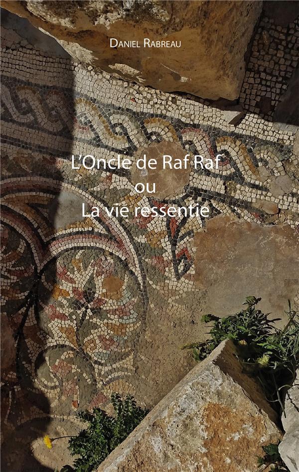 L'oncle de Raf Raf ou la vie ressentie