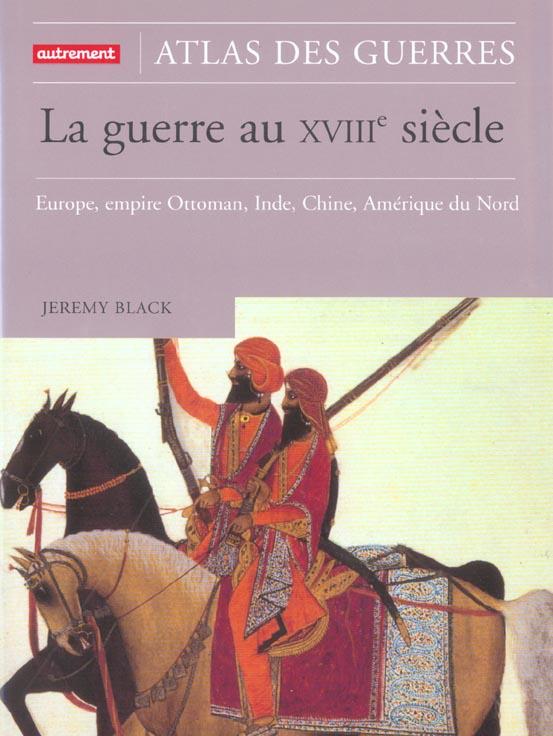 La guerre au xviiie - europe, empire ottoman, inde, chine, amerique du nord