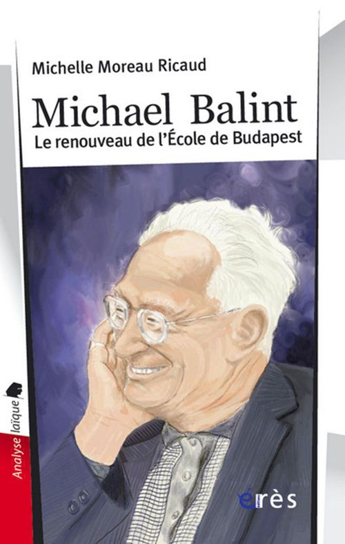 Michael Balint ; le renouveau de l'école de Budapest