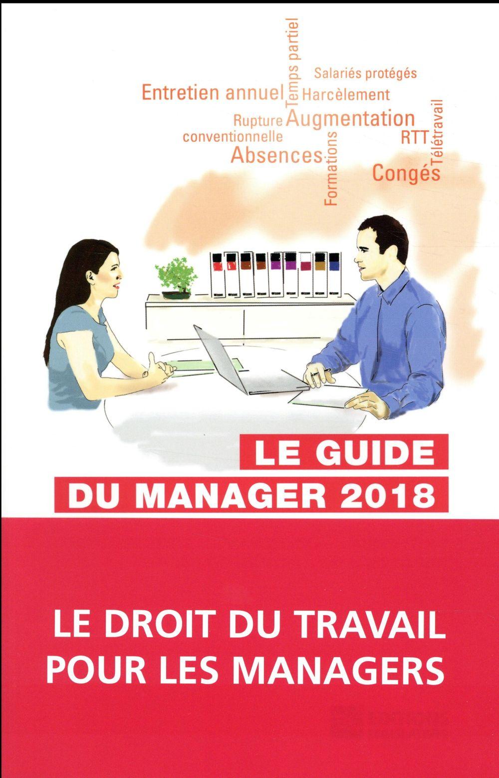 Le guide du manager ; le droit du travail pour répondre à vos équipes au quotidien (édition 2018)