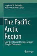 The Pacific Arctic Region  - Jacqueline M. Grebmeier - Wieslaw Maslowski