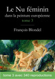 Le nu féminin dans la peinture européenne. Tome 3  - François Blondel