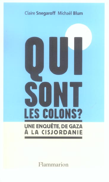 Qui sont les colons ? - une enquete de gaza a la cisjordanie
