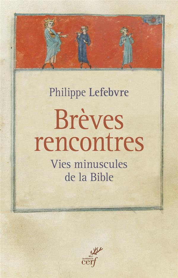 Brèves rencontres ; vies minuscules de la Bible