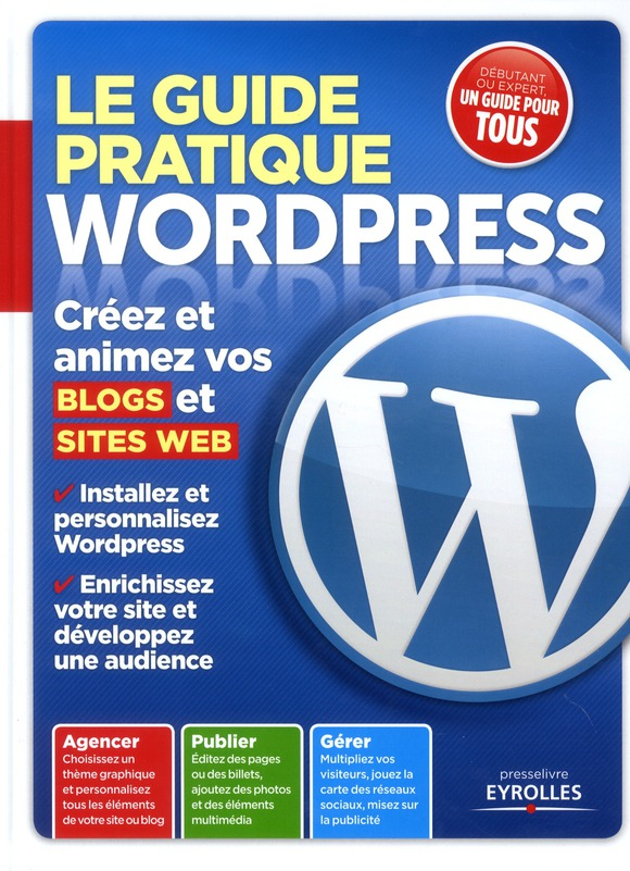 Le Guide Pratique Wordpress ; Creez Et Animez Vos Blogs Et Sites Web