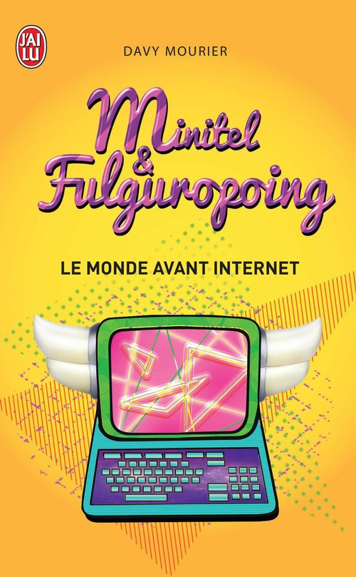 Minitel & fulguropoing ; le monde avant Internet