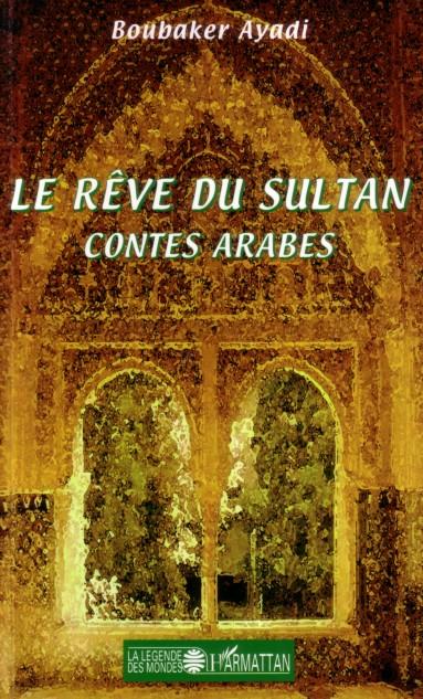 Le Reve Du Sultan ; Contes Arabes