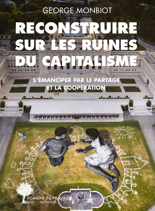 Reconstruire sur les ruines du capitalisme ; s'émanciper par le partage et la coopération