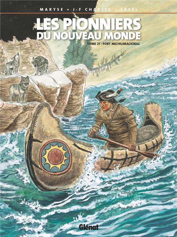 Les pionniers du Nouveau Monde T.21 ; fort Michilimackinac