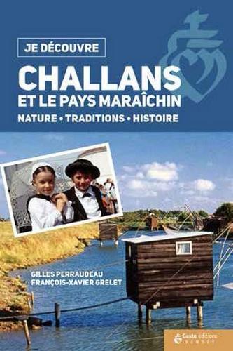 je découvre ; Challans et le pays maraîchin ; nature, traditions, histoire
