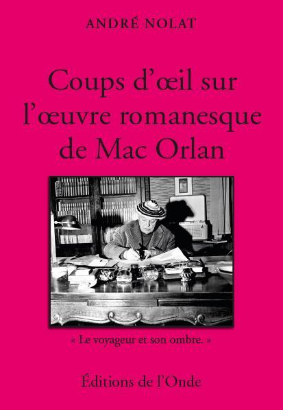 Coups d'oeil sur l'oeuvre romanesque de Mac Orlan ;