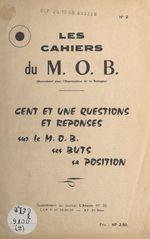 Cent et une questions et réponses sur le M.O.B., ses buts, sa position