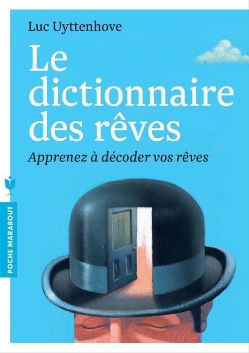 Le dictionnaire des rêves ; apprenez à décoder vos rêves  - Luc Uyttenhove