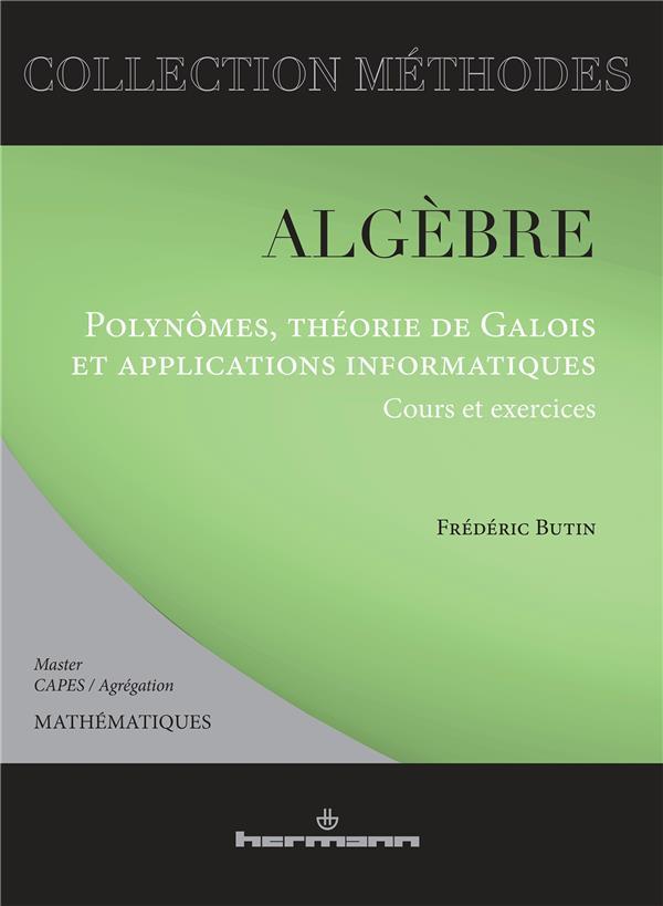 Algèbre ; polynômes, théorie de Galois et applications informatiques