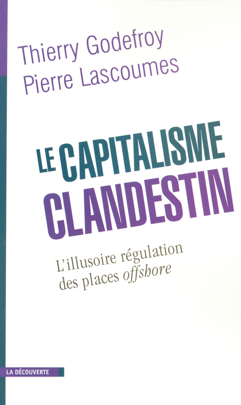 Le capitalisme clandestin ; l'illusoire régulation des places offshore