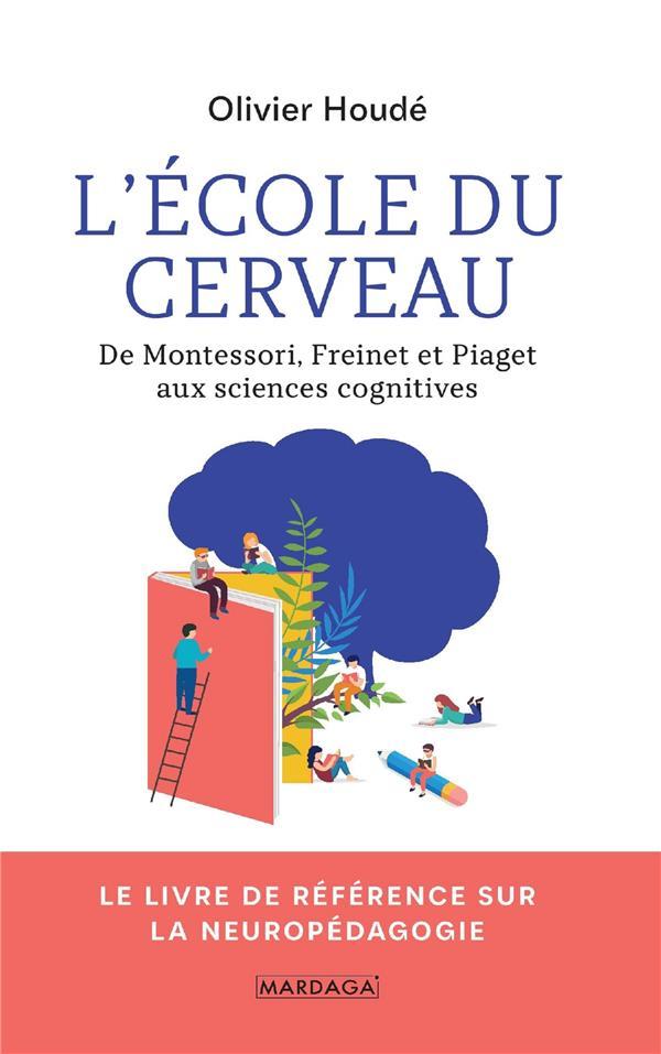 L'école du cerveau ; de Montessori, Freinet et Piaget aux sciences cognitives