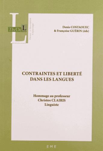 contraintes et liberté dans les langues ; hommage au professeur Christos Clairis