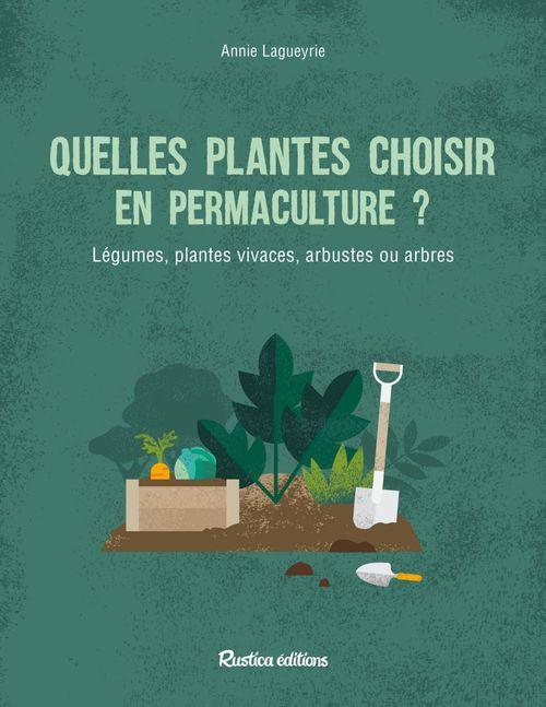 Quelles plantes choisir en permaculture ? légumes, plantes vivaces, arbustes ou arbres