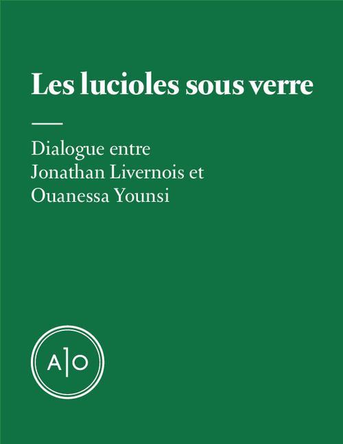 Les lucioles sous verre  - Ouanessa Younsi  - Jonathan Livernois