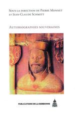 Autobiographies souveraines  - Jean-Claude Schmitt - Pierre Monnet
